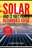 Solar and 12-Volt Power Beginner's Guide: The Complete Manual to Off Grid Solar Power System Design and installation for Vans, RVs, Boats and Mobile Homes (Large Print Edition)