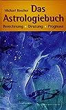 Das Astrologiebuch: Berechnung, Deutung, Prognose (Standardwerke der Astrologie)