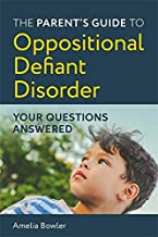 The Parent's Guide to Oppositional Defiant Disorder: Your Questions Answered