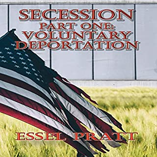 Secession: Voluntary Deportation     Secession Series, Book 1              By:                                                                                                                                 Essel Pratt                               Narrated by:                                                                                                                                 Eric L. Bond                      Length: 2 hrs and 10 mins     1 rating     Overall 5.0