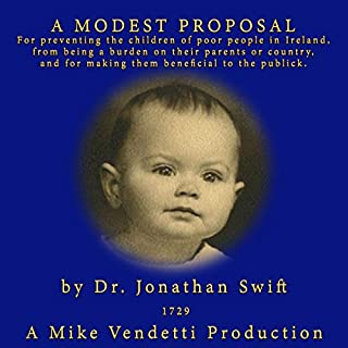 A Modest Proposal                   By:                                                                                                                                 Dr. Jonathan Swift                               Narrated by:                                                                                                                                 Mike Vendetti                      Length: 26 mins     Not rated yet     Overall 0.0