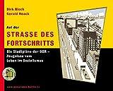 Auf der Strasse des Fortschritts: Die Stadtpläne der DDR - Zeugnisse vom Leben im Sozialismus