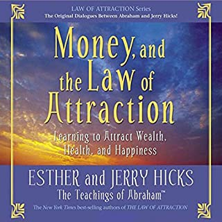 Money, and the Law of Attraction     Learning to Attract Wealth, Health, and Happiness              By:                                                                                                                                 Esther Hicks,                                                                                        Jerry Hicks                               Narrated by:                                                                                                                                 Esther Hicks,                                                                                        Jerry Hicks                      Length: 7 hrs and 27 mins     154 ratings     Overall 4.6