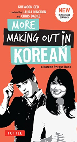 Compare Textbook Prices for More Making Out in Korean: A Korean Language Phrase Book - Revised & Expanded Edition A Korean Phrasebook Making Out Books 2 Edition ISBN 9780804843560 by Seo, Ghi-woon,Kingdon, Laura,Backe, Chris,Lee, Dami