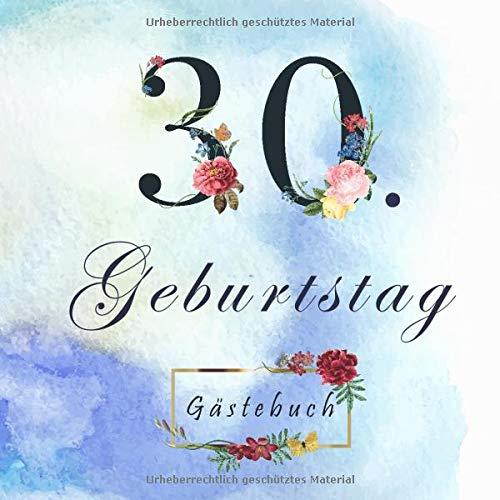 30. Geburtstag Gästebuch: Schöne Geschenkidee zum Eintragen und Ausfüllen von Glückwünschen, Danksagungen und Fotos. 30 Jahre Geschenk für Mann und ... Cover mit Blumen – 21 cm x 21 cm – 110 Seiten