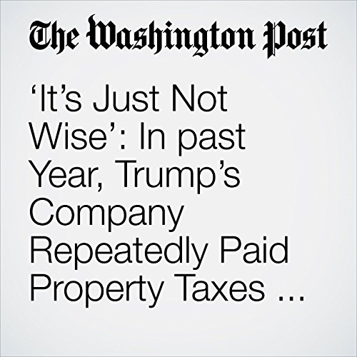 'It's Just Not Wise': In past Year, Trump's Company Repeatedly Paid Property Taxes Late copertina