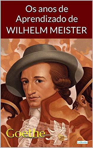Os Anos de Aprendizado de Wilhelm Meister - Goethe