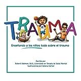 Trauma: Enseñando a los niños todo sobre el trauma (Spanish Edition)