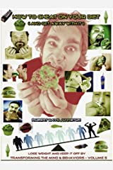 How to Cheat On Your Diet (And Get Away With It (Lose Weight and Keep It Off By Transforming The Mind & Behaviors Book 5) Kindle Edition
