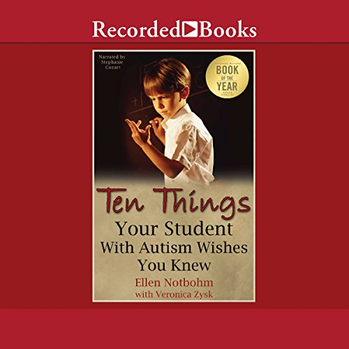 Ten Things Your Student with Autism Wishes You Knew                   By:                                                                                                                                 Ellen Notbohm,                                                                                        Veronica Zysk                               Narrated by:                                                                                                                                 Stephanie Cozart                      Length: 3 hrs and 59 mins     Not rated yet     Overall 0.0
