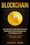 Blockchain: Una Guía Esencial Para Principiantes Para Comprender La Tecnología Blockchain, Criptomonedas, Bitcoin y el Futuro del Dinero