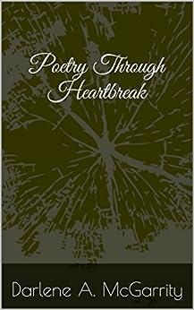 Poetry Through Heartbreak by [Darlene A. McGarrity]
