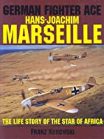 """German Fighter Ace: Hans-Joachim Marseille : The Life Story of the """"Star of Africa"""" (Schiffer Military History)"""