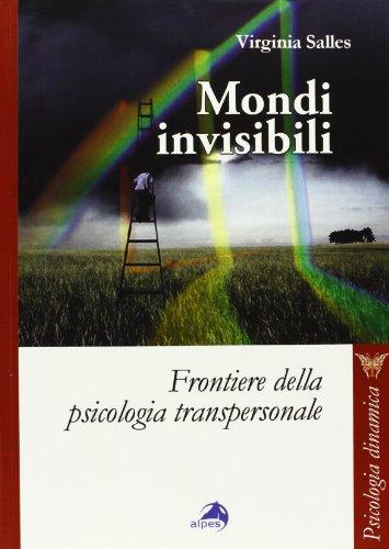 Mondi invisibili. Frontiere della psicologia transpersonale