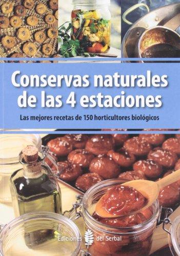 Conservas naturales de las 4 estaciones: Las mejores recetas de 150 horticultores biológicos (El arte de vivir)