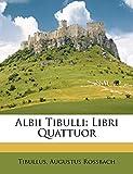 Albii Tibulli: Libri Quattuor