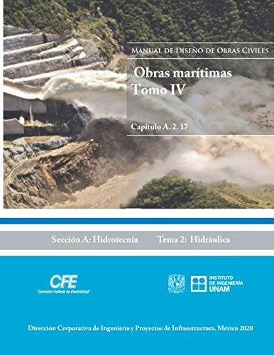 Manual de Diseño de Obras Civiles Cap. A.2.17 Obras Marítimas Tomo. IV: Sección A: Hidrotecnia Tema 2: Hidráulica (Spanish Edition)
