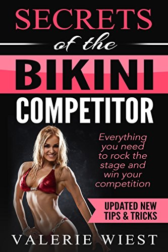 Secrets of the Bikini Competitor: Everything you need to rock the stage and win your bikini competition. (English Edition)