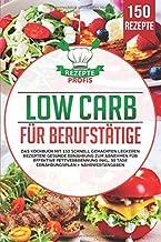 Low Carb für Berufstätige: Das Kochbuch mit 150 schnell ge