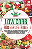 Low Carb für Berufstätige: Das Kochbuch mit 150 schnell gemachten leckeren Rezepten! Gesunde Ernährung zum Abnehmen für effektive Fettverbrennung inkl....