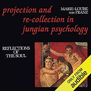 Projection and Re-Collection in Jungian Psychology: Reflections of the Soul     Reality of the Psyche Series              By:                                                                                                                                 Marie-Louise Von Franz                               Narrated by:                                                                                                                                 Rosemary Benson                      Length: 8 hrs and 1 min     51 ratings     Overall 4.7