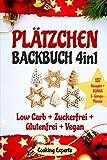 Plätzchen Backbuch 4in1: Plätzchen und Kekse – 137 leckere Rezepte! LOW CARB KEKSE + ZUCKERFREIE PLÄTZCHEN + GLUTENFREI BACKEN + VEGANE PLÄTZCHEN. ... (Plätzchen backen GESUND, Band...