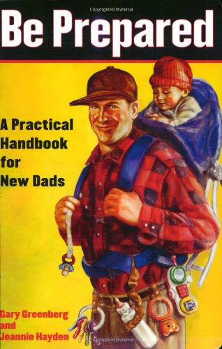 Be Prepared. A Practical handbook for new dads.