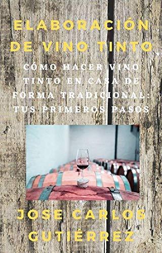 Elaboración de vino tinto: Cómo hacer vino tinto en casa de forma tradicional, tus primeros pasos