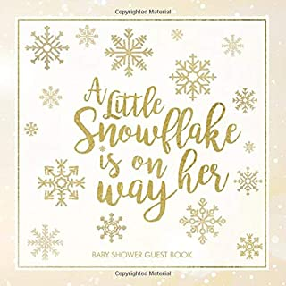 A Little Snowflake is on Her Way Baby Shower Guest Book: winter wonderland baby shower snowflake theme guestbook