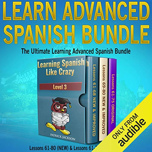 Learn Advanced Spanish Bundle: Includes Both New Version & Original Version of Learning Spanish Like Crazy Level Three audiobook cover art
