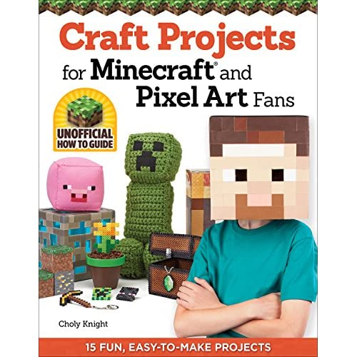 Craft Projects for Minecraft and Pixel Art Fans: 5 Fun, Easy-To-Make Projects