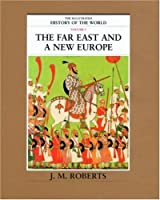The Illustrated History of the World: The Far East and a New Europe