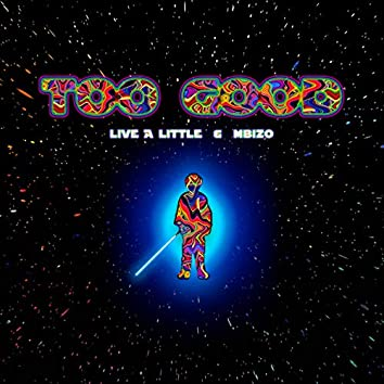 Too Good (feat. Live a Little)