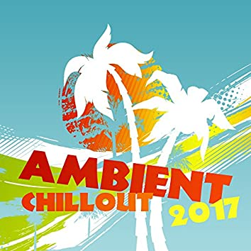 Ambient Chillout 2017 – Relax, Chill Out Music, Summer Lounge, Deep Electronic Sounds
