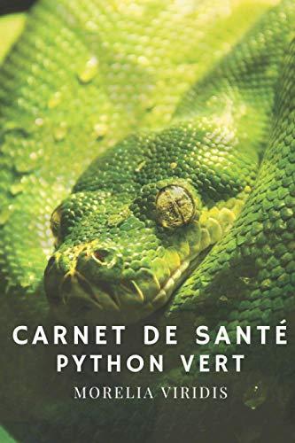 Carnet de santé - Python Emeraude (MORELIA Viridis): 140 pages, à remplir, Tout pour garder votre Morelia en bonne santé !