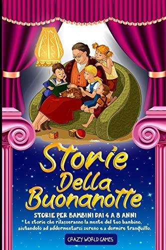 STORIE DELLA BUONANOTTE: 38 STORIE PER BAMBINI DAI 4 A 8 ANNI Le storie che rilasseranno la mente del tuo bambino, aiutandolo ad addormentarsi sereno e a dormire tranquillo.