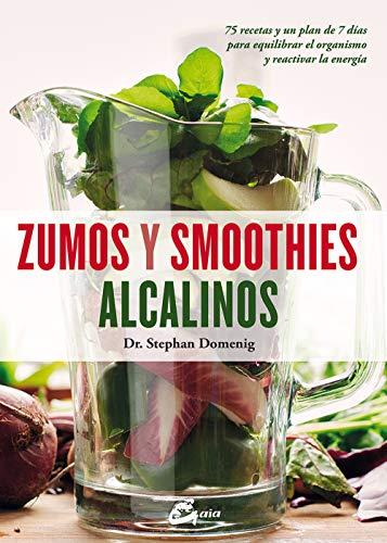 Zumos Y Smoothies Alcalinos: 75 recetas y un plan de 7 días para equilibrar el organismo y reactivar la energía (Salud natural)