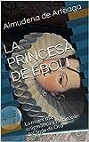 LA PRINCESA DE ÉBOLI: La mujer más enigmática y fascinante del Siglo de Oro (Novela Histórica nº 1)