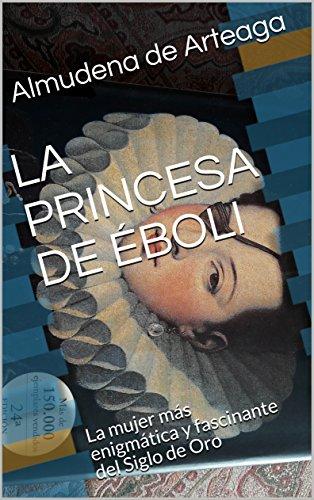 LA PRINCESA DE ÉBOLI: La mujer más enigmática y fascinante del Siglo...