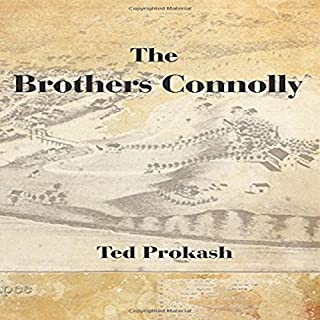 The Brothers Connolly                   By:                                                                                                                                 Ted Prokash                               Narrated by:                                                                                                                                 Paul J McSorley                      Length: 9 hrs and 34 mins     11 ratings     Overall 4.5