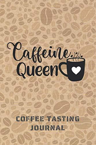 CAFFEINE QUEEN. COFFEE TASTING JOURNAL:...