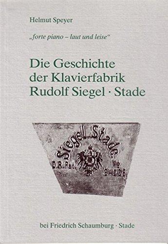 Die Geschichte der Klavierfabrik Rudolf Siegel - Stade: Forte piano - laut und leise
