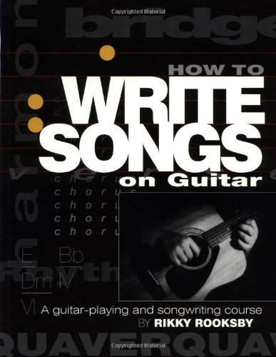 How to Write Songs on Guitar: A Guitar-Playing and Songwriting Course: A Guitar Playing and Song Writing Course (English Edition)