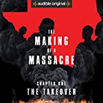 Ep. 1: The Takeover (Making of a Massacre)