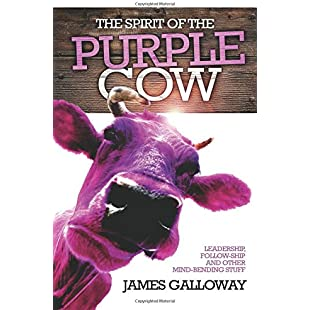 The Spirit of the Purple Cow Leadership, follow-ship and other mind-bending stuff