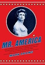Mr. America: How Muscular Millionaire Bernarr Macfadden Transformed the Nation Through Sex, Salad, and the Ultimate Starva...