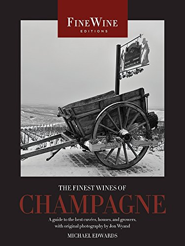 The Finest Wines of Champagne: A Guide to the Best Cuvees, Houses, and Growers (The World's Finest Wines)