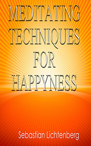 Meditating For Happyness: Techniques for respiring Mindfully (English Edition)