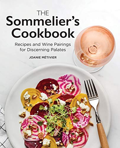 Compare Textbook Prices for The Sommelier's Cookbook: Recipes and Wine Pairings for Discerning Palates  ISBN 9781647398095 by Métivier, Joanie