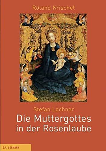 Stefan Lochner. Die Muttergottes in der Rosenlaube